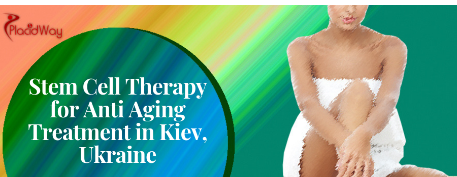 Stem Cell Therapy for Anti Aging Treatment in Kiev, Ukraine