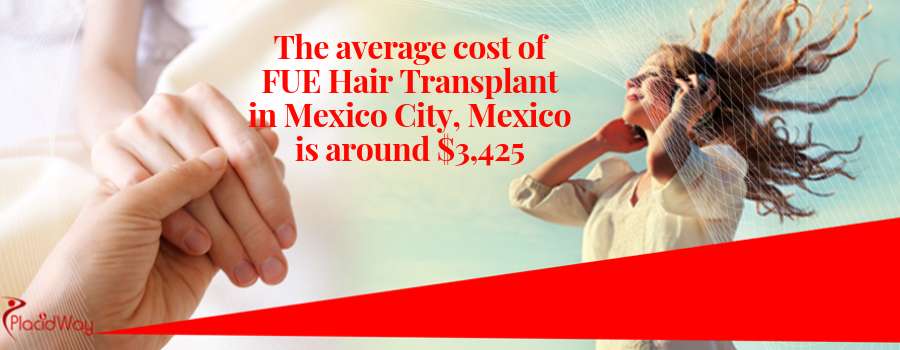The average cost of FUE Hair Transplant in Mexico City, Mexico is around $3,425