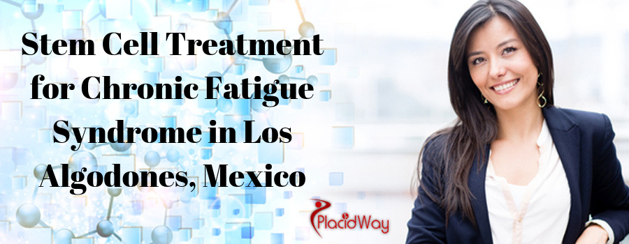 Stem Cell Treatment for Chronic Fatigue Syndrome in Los Algodones, Mexico
