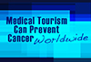 How-Medical-Tourism-Can-Prevent-Cancer-Worldwide