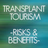 Transplant Tourism - Risks and Benefits